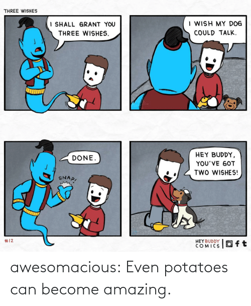 Potato: If you think you're just a potato, look at  how beautiful you can be awesomacious:  Even potatoes can become amazing.