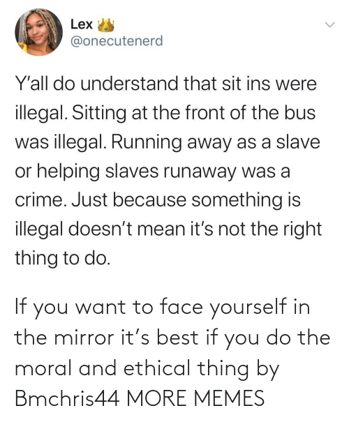 thing: If you want to face yourself in the mirror it's best if you do the moral and ethical thing by Bmchris44 MORE MEMES