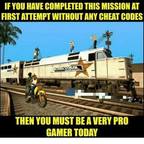 pro gamers: IF YOUHAVE COMPLETED THIS MISSION AT  FIRSTATTEMPT WITHOUT ANY CHEAT CODES  THEN YOU MUST BEAVERY PRO  GAMER TODAY