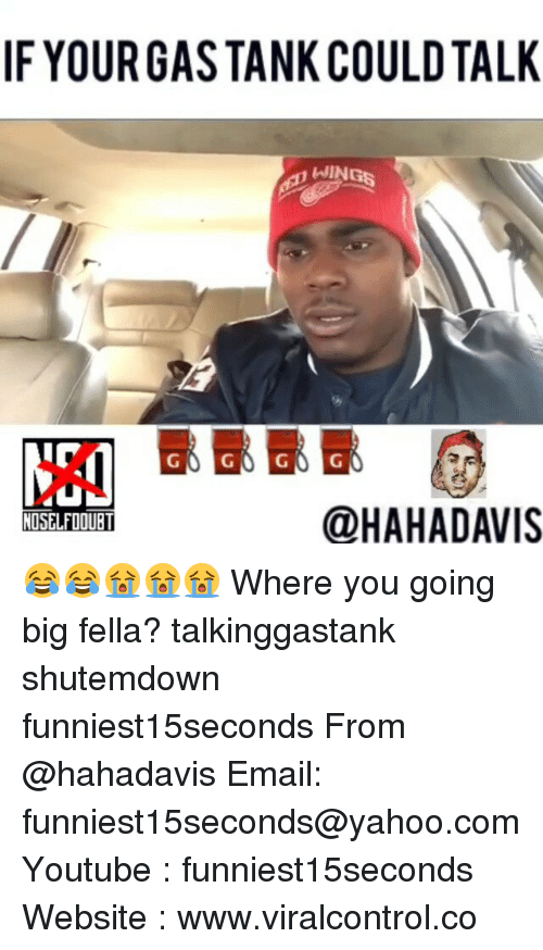 mco: IF YOUR GASTANK COULD TALK  WINGS  MCO  @HAHA DAVIS  NOSELFDOUBT 😂😂😭😭😭 Where you going big fella? talkinggastank shutemdown funniest15seconds From @hahadavis Email: funniest15seconds@yahoo.com Youtube : funniest15seconds Website : www.viralcontrol.co