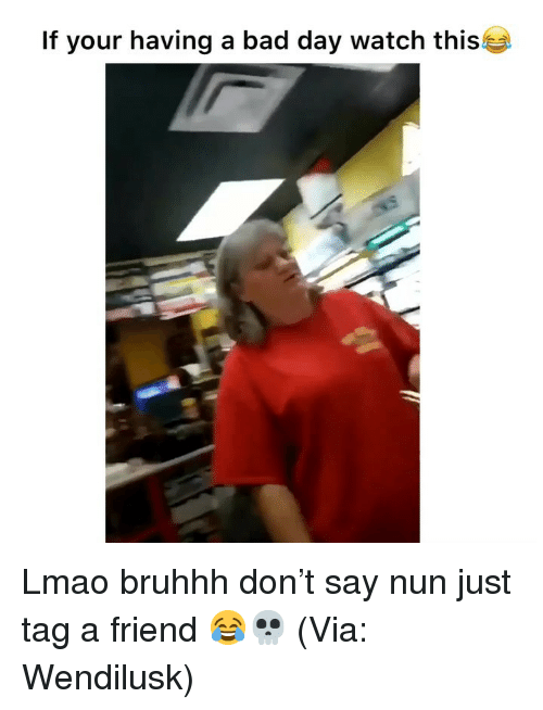 tag a friend: If your having a bad day watch this Lmao bruhhh don't say nun just tag a friend 😂💀 (Via: Wendilusk)
