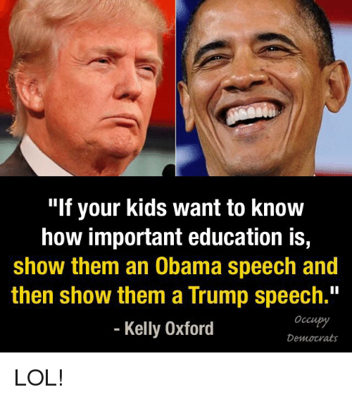 "Memes, 🤖, and Oxford: ""If your kids want to know  how important education is,  show them an Obama speech and  then show them a Trump speech.""  Kelly Oxford  Democrats LOL!"