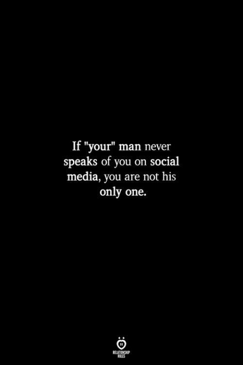 "your man: If ""your"" man never  speaks of you on social  media, you are not his  only one.  RULES"