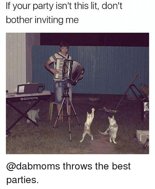 Throwes: If your party isn't this lit, don't  bother inviting me  @dabmoms @dabmoms throws the best parties.