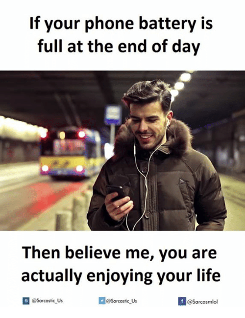 the-end-of-days: If your phone battery is  full at the end of day  Then believe me, you are  actually enjoying your life  If @Sarcastic Us  Sarcastic Us  @Sarcasmlol