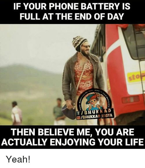 the-end-of-days: IF YOUR PHONE BATTERY IS  FULL AT THE END OF DAY  UNA  KAD  Hu K  FIB  olBH  DIENSTA  uKKA  THEN BELIEVE ME, YOU ARE Yeah!