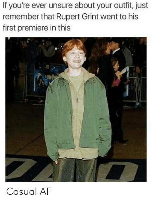 rupert: If you're ever unsure about your outfit, just  remember that Rupert Grint went to his  first premiere in this  ts Casual AF