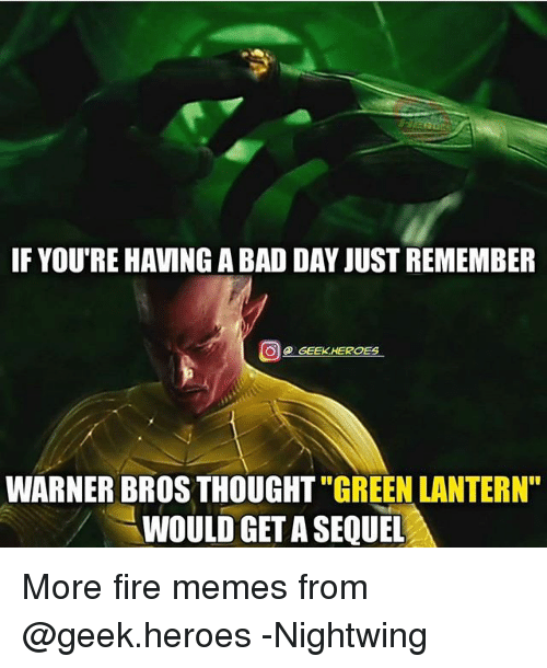 """Geeking: IF YOU'RE HAVING A BAD DAY JUST REMEMBER  @ GEEK.HEROES  WARNER BROS THOUGHT """"GREEN LANTERN""""  WOULD GET A SEQUEL More fire memes from @geek.heroes -Nightwing"""