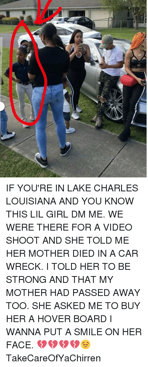 Lil Girl: IF YOU'RE IN LAKE CHARLES LOUISIANA AND YOU KNOW THIS LIL GIRL DM ME. WE WERE THERE FOR A VIDEO SHOOT AND SHE TOLD ME HER MOTHER DIED IN A CAR WRECK. I TOLD HER TO BE STRONG AND THAT MY MOTHER HAD PASSED AWAY TOO. SHE ASKED ME TO BUY HER A HOVER BOARD I WANNA PUT A SMILE ON HER FACE. 💔💔💔💔😔 TakeCareOfYaChirren