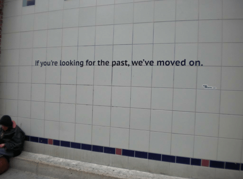Looking, For, and Youre: If you're looking for the past, we've moved on.  werds.cen