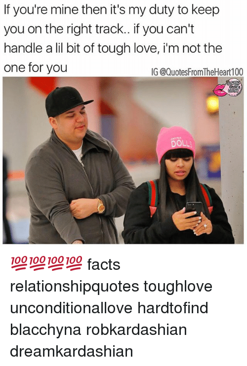 i m not: If you're mine then it's my duty to keep  you on the right track.. if you can't  handle a lil bit of tough love, i m not the  one for you  IG @QuotesFromTheHeart100 💯💯💯💯 facts relationshipquotes toughlove unconditionallove hardtofind blacchyna robkardashian dreamkardashian