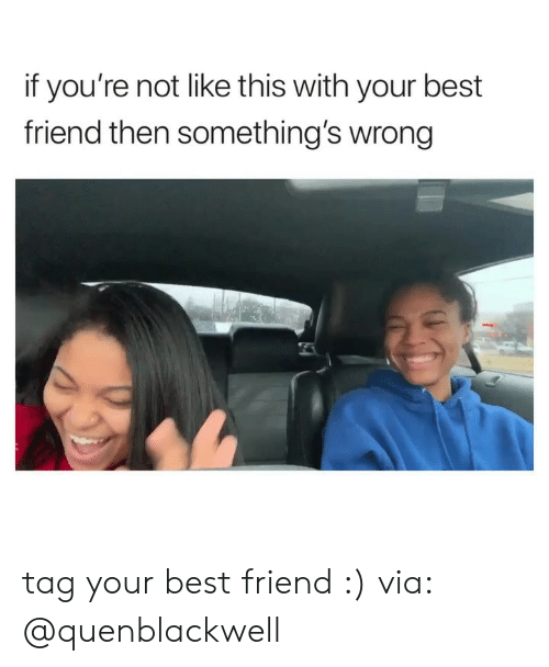 Best Friend, Best, and Girl Memes: if you're not like this with your best  friend then something's wrong tag your best friend :) via: @quenblackwell