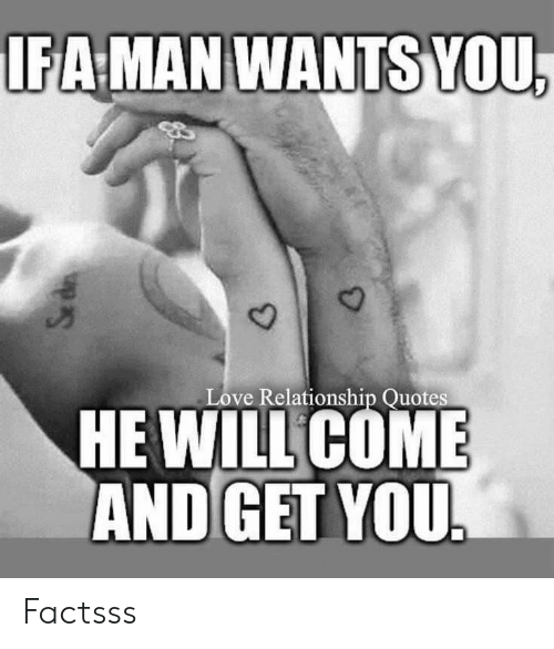 Love Relationship: IFA MAN WANTS YOU,  Love Relationship Quotes  HE WILL COME  AND GET YOU. Factsss
