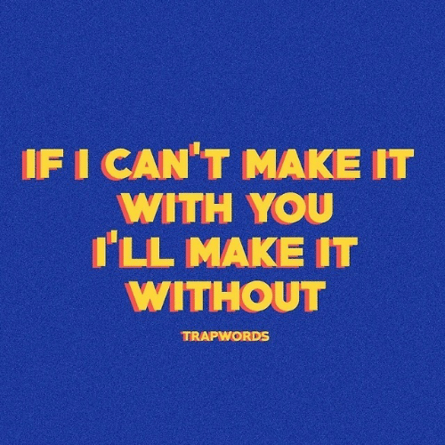Cant Make It: IFI CAN'T MAKE IT  WITH YOU  ILL MAKE IT  WITHOUT  TRAPWORDS