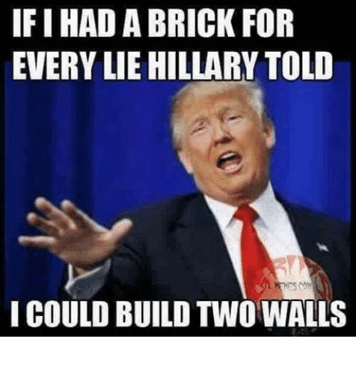 Ify: IFI HAD A BRICK FOR  EVERY LIE HILLARY TOLD  I COULD BUILD TWO WALLS