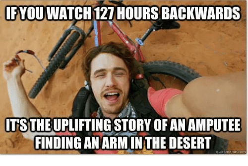 amputee: IFYOUWATCH 127 HOURS BACKWARDS  TSTHE UPLIFTING STORY OF AN AMPUTEE  FINDING AN ARM INTHE DESERT