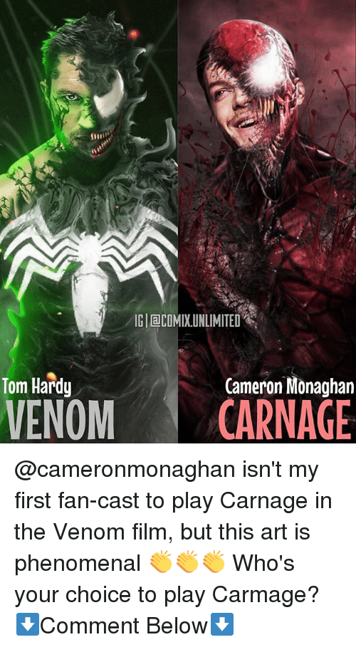 Memes, Phenomenal, and Tom Hardy: IG aCOMIX.UNLIMITED  Tom Hardy  Cameron Monaghan  VENOM CARNAGE @cameronmonaghan isn't my first fan-cast to play Carnage in the Venom film, but this art is phenomenal 👏👏👏 Who's your choice to play Carmage? ⬇️Comment Below⬇️
