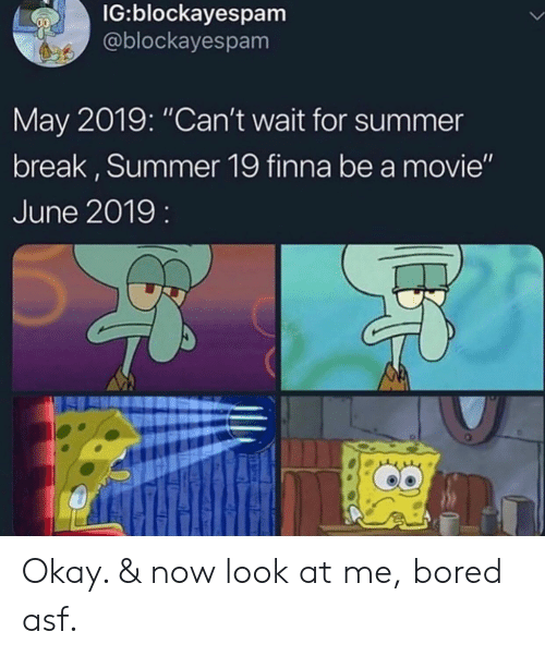 "Bored, Summer, and Break: IG:blockayespam  @blockayespam  May 2019: ""Can't wait for summer  break, Summer 19 finna be a movie""  June 2019: Okay. & now look at me, bored asf."