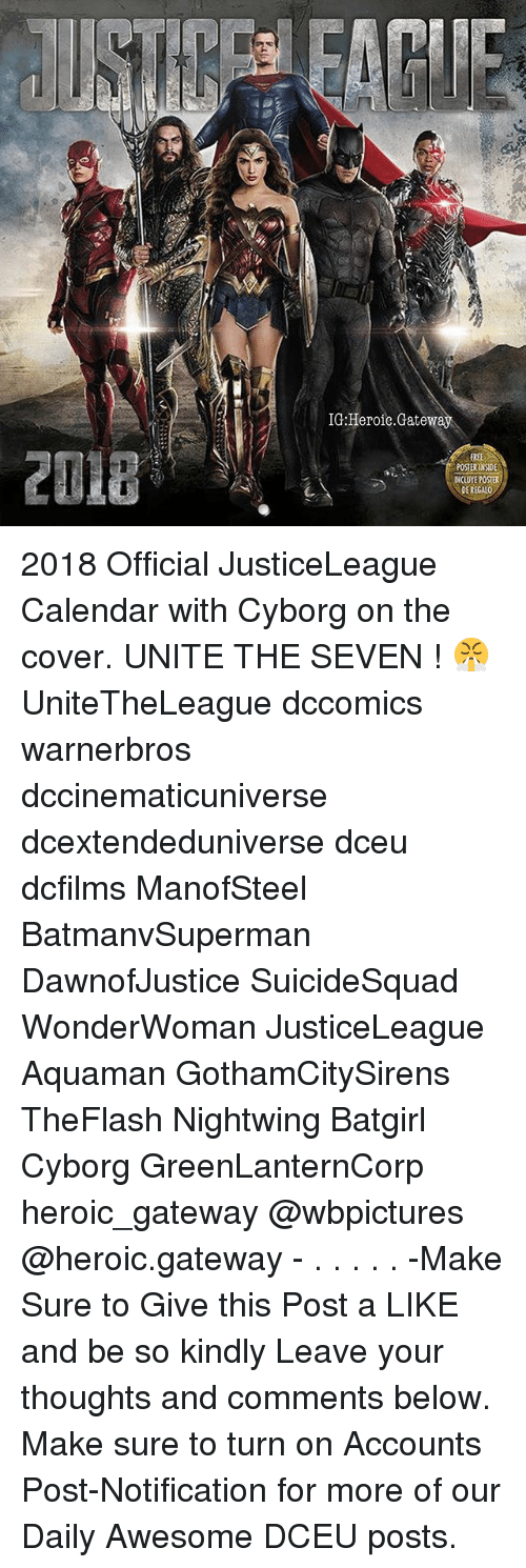 posterized: IG:Heroie.Gatew  POSTERINSIDE  INCLUYE POSTER  DE REGALO 2018 Official JusticeLeague Calendar with Cyborg on the cover. UNITE THE SEVEN ! 😤 UniteTheLeague dccomics warnerbros dccinematicuniverse dcextendeduniverse dceu dcfilms ManofSteel BatmanvSuperman DawnofJustice SuicideSquad WonderWoman JusticeLeague Aquaman GothamCitySirens TheFlash Nightwing Batgirl Cyborg GreenLanternCorp heroic_gateway @wbpictures @heroic.gateway - . . . . . -Make Sure to Give this Post a LIKE and be so kindly Leave your thoughts and comments below. Make sure to turn on Accounts Post-Notification for more of our Daily Awesome DCEU posts.