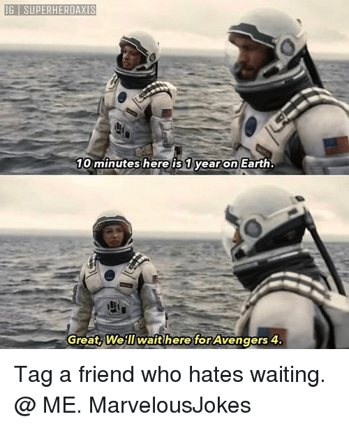 Memes, Avengers, and Earth: IG I SUPERHEROAXIS  10 minutes here is 1 yearon Earth  Great, Welllwaithere for Avengers 4. Tag a friend who hates waiting. @ ME. MarvelousJokes