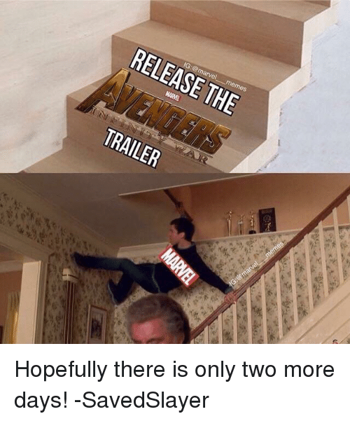 Marvel Memes: IG:@marvel memes  RELEASE THE  TRAILER  it Hopefully there is only two more days!  -SavedSlayer