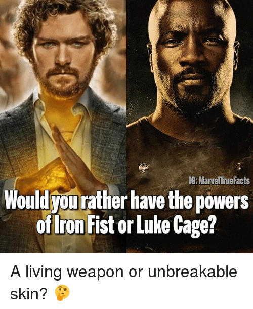 luke cage: IG: MarvelTrueFacts  Wouldyou rather have the powers  ofIron Fist or Luke Cage? A living weapon or unbreakable skin? 🤔