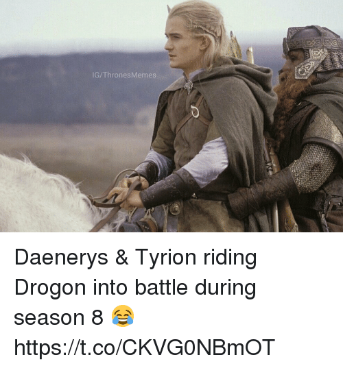 Memes, 🤖, and Amp: IG/ThronesMemes Daenerys & Tyrion riding Drogon into battle during season 8 😂 https://t.co/CKVG0NBmOT