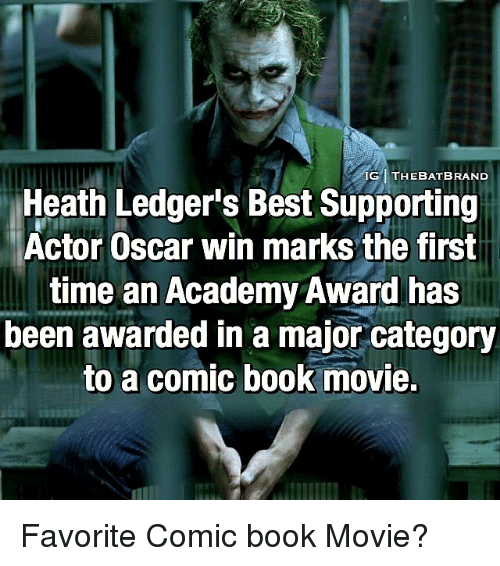 Academy Awards: IG1 THE BAT BRAND  Heath Ledger's Best Supporting  Actor Oscar win marks the first  time an Academy Award has  been awarded in a major category  to a comic book movie. Favorite Comic book Movie?