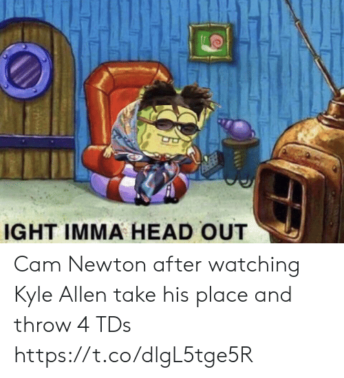 kyle: IGHT IMMA HEAD OUT Cam Newton after watching Kyle Allen take his place and throw 4 TDs https://t.co/dlgL5tge5R