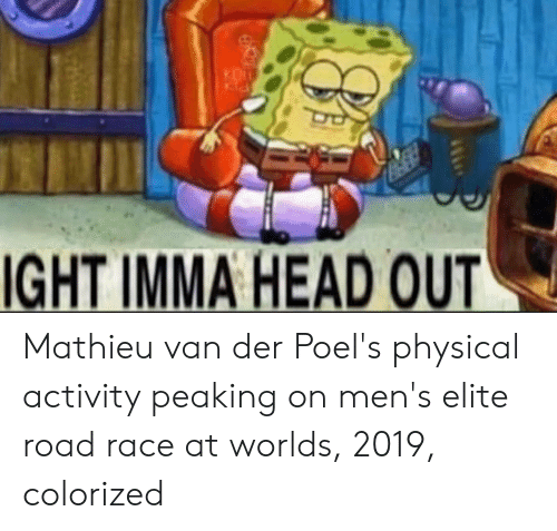 physical activity: IGHT IMMA HEAD OUT Mathieu van der Poel's physical activity peaking on men's elite road race at worlds, 2019, colorized