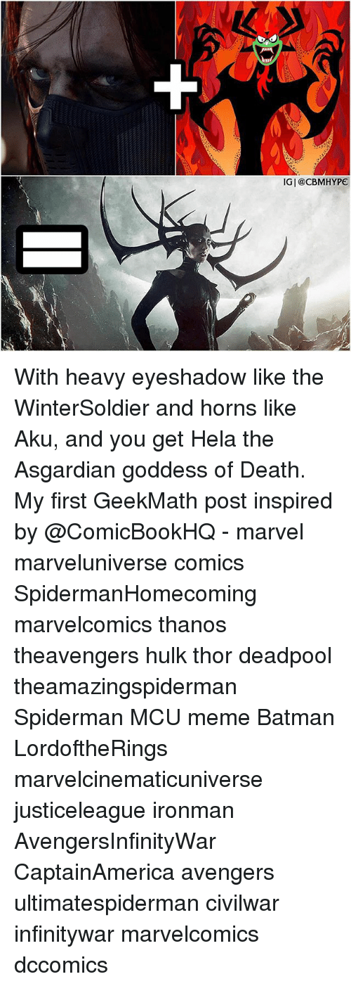 Asgardian: IGI@CBMHYPE With heavy eyeshadow like the WinterSoldier and horns like Aku, and you get Hela the Asgardian goddess of Death. My first GeekMath post inspired by @ComicBookHQ - marvel marveluniverse comics SpidermanHomecoming marvelcomics thanos theavengers hulk thor deadpool theamazingspiderman Spiderman MCU meme Batman LordoftheRings marvelcinematicuniverse justiceleague ironman AvengersInfinityWar CaptainAmerica avengers ultimatespiderman civilwar infinitywar marvelcomics dccomics