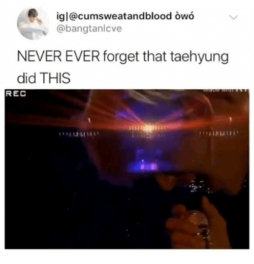 Forget That: igl@cumsweatandblood owó  @bangtanlcve  NEVER EVER forget that taehyung  did THIS  wate w  REC