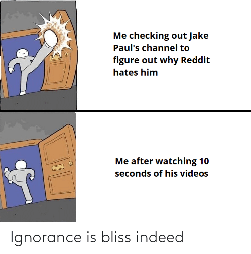 Indeed: Ignorance is bliss indeed