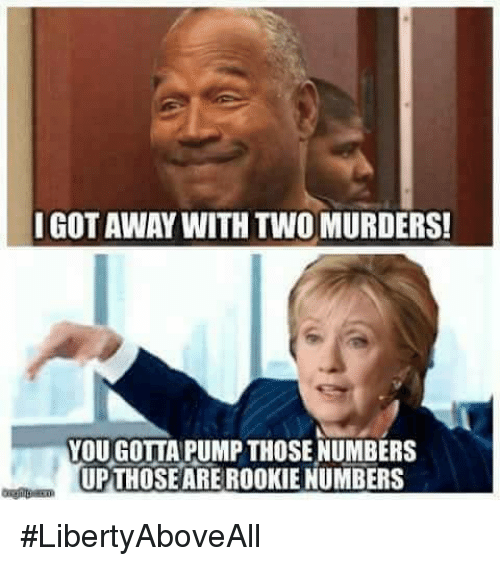 IGOT AWAY WITH TWO MURDERS! YOUGOTTA PUMP THOSE NUMBERS