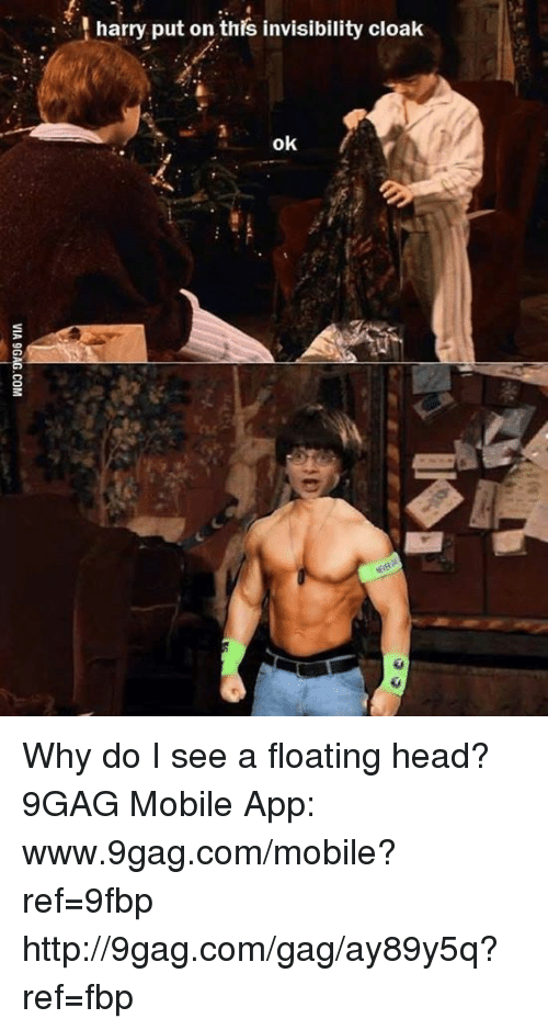 Www 9Gag: Iharry put on this invisibility cloak  ok Why do I see a floating head? 9GAG Mobile App: www.9gag.com/mobile?ref=9fbp  http://9gag.com/gag/ay89y5q?ref=fbp