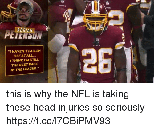 """Head, Nfl, and Best: """"IHAVEN'T FALLEN  OFF AT ALL...  THINK I'M STILL  THE BEST BACK  IN THE LEAGUE."""" this is why the NFL is taking these head injuries so seriously https://t.co/l7CBiPMV93"""