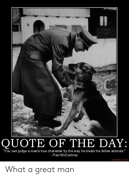 """Quote Of The Day: II  QUOTE OF THE DAY:  """"You can judge a man's true character by the way he treats his fellow animals.""""  -Paul McCartney  motifake.com What a great man"""