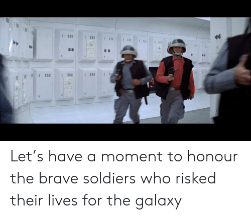 Brave Soldiers: III Let's have a moment to honour the brave soldiers who risked their lives for the galaxy