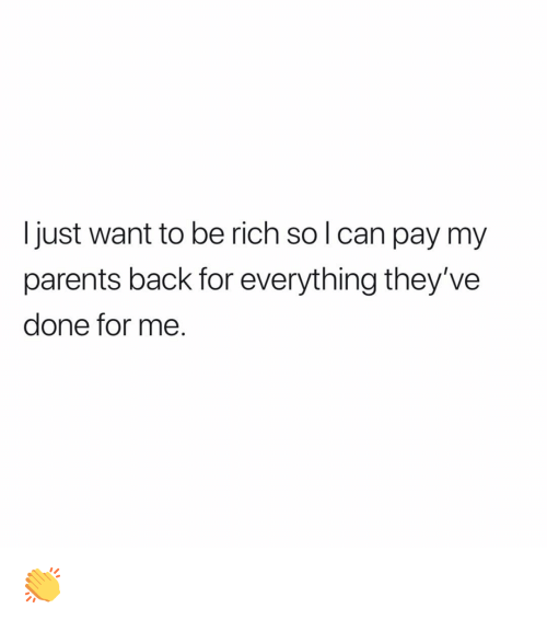 Memes, Parents, and Back: Ijust want to be rich so l can pay my  parents back for everything they've  done for me. 👏