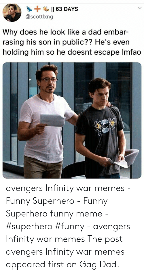 Funny Superhero: Il 63 DAYS  @scottlxng  Why does he look like a dad embar-  rasing his son in public?? He's even  holding him so he doesnt escape Imfao avengers Infinity war memes - Funny Superhero - Funny Superhero funny meme - #superhero #funny - avengers Infinity war memes The post avengers Infinity war memes appeared first on Gag Dad.