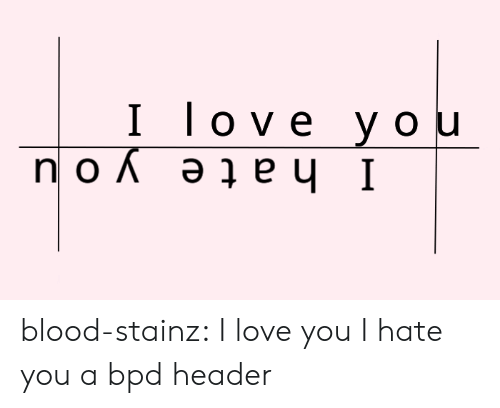 Header: Il ove_y ou blood-stainz:  I love you I hate you a bpd header