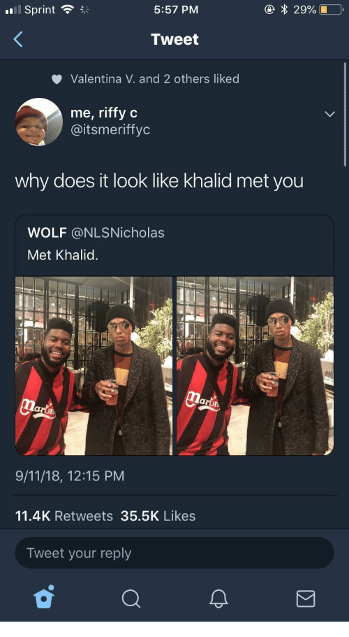 Khalid: Il sprint  5:57 PM  Tweet  Valentina V. and 2 others liked  me, riffy c  @itsmeriffyc  why does it look like khalid met you  WOLF @NLSNicholas  Met Khalid.  al  arth  9/11/18, 12:15 PM  11.4K Retweets 35.5K Likes  Tweet your reply