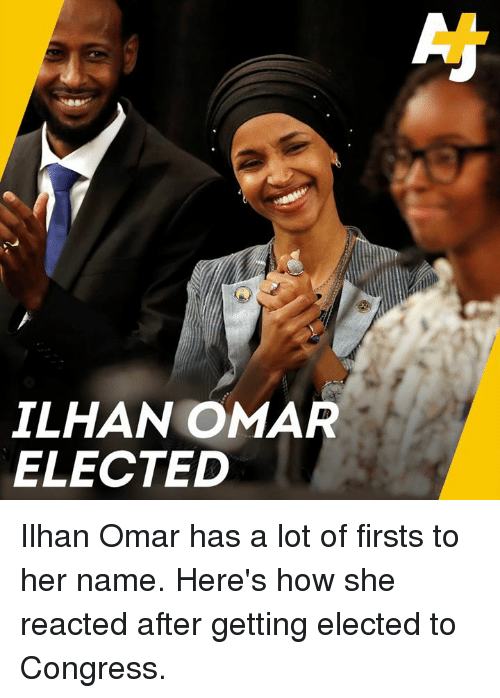 Memes, 🤖, and How: ILHAN OMAR  ELECTED Ilhan Omar has a lot of firsts to her name. Here's how she reacted after getting elected to Congress.