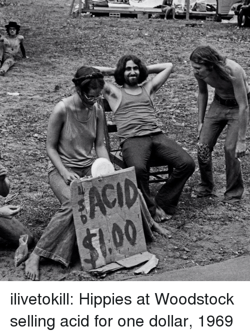 hippies: ilivetokill:  Hippies at Woodstock selling acid for one dollar, 1969