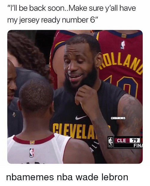 """olla: """"I'll be back soon..Make sure y'all have  my jersey ready number 6""""  OLLA  NEVELA. 四  CLE 79 nbamemes nba wade lebron"""