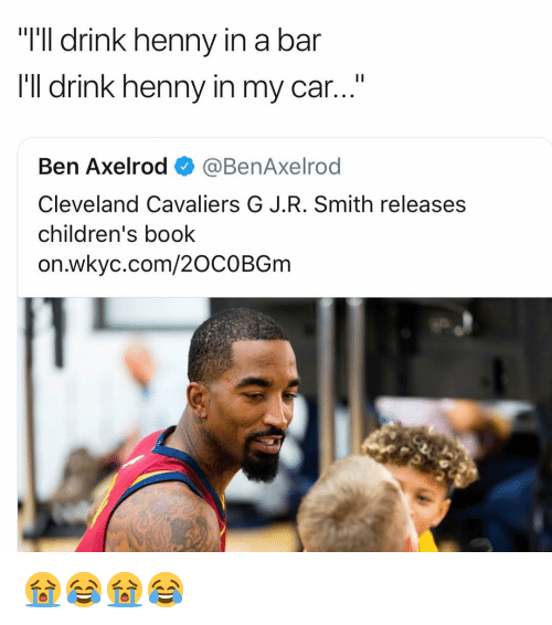 "J R Smith: ""I'll drink henny i  I'll drink henny in my car...""  n a bar  Ben Axelrod @BenAxelrod  Cleveland Cavaliers G J.R. Smith releases  children's book  on.wkyc.com/2OCOBGm 😭😂😭😂"