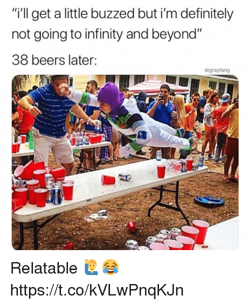 "Buzzed: ""i'll get a little buzzed but i'm definitely  not going to infinity and beyond""  38 beers later:  drgrayfang  2 Relatable 🙋‍♂️😂 https://t.co/kVLwPnqKJn"