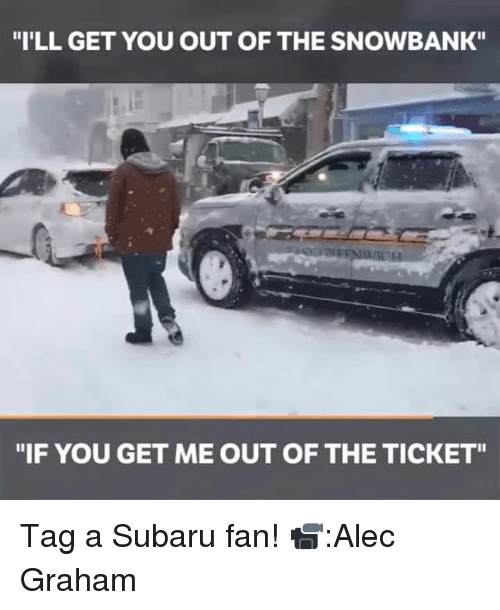 """Memes, 🤖, and Subaru: """"I'LL GET YOU OUT OF THE SNOWBANK""""  """"IF YOU GET ME OUT OF THE TICKET"""" Tag a Subaru fan! 📹:Alec Graham"""