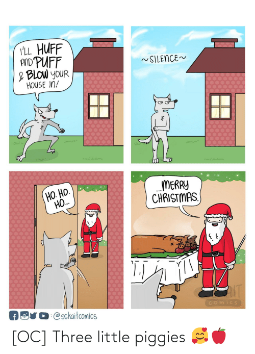 Merry Christmas: I'LL_HUFF  AND PUFF  ~SILENCE~  & BLOW YOUR  HOUSE IN!  MERRY  CHRISTMAS,  HO. HO.  HO.  NT  OUD @sskaitcomics  Comics [OC] Three little piggies 🥰🍎