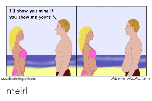 Above: I'll show you mine if  you show me yours! \  Above the fray @'19  www.abovethefraycomic.com meirl